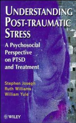 Understanding Post-Traumatic Stress: A Psychosocial Perspective on Ptsd and Treatment 9780471968009