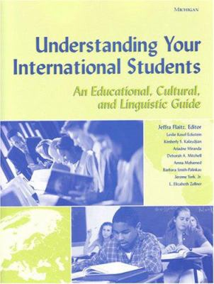 Understanding Your International Students: An Educational, Cultural, and Linguistic Guide 9780472088669