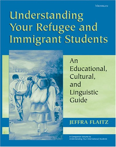 Understanding Your Refugee and Immigrant Students: An Educational, Cultural, and Linguistic Guide 9780472030989