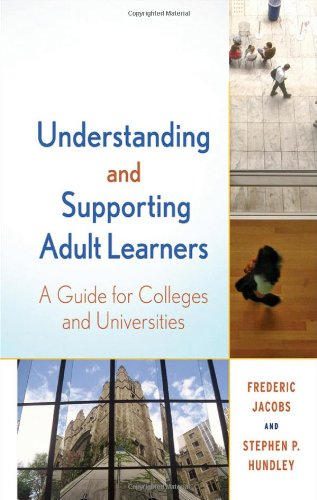 Understanding and Supporting Adult Learners: A Guide for Colleges and Universities 9780470592540