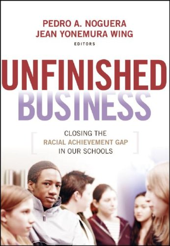 Unfinished Business: Closing the Racial Achievement Gap in Our Schools 9780470384442