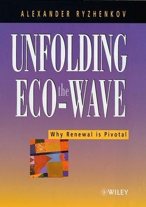 Unfolding the Eco-Wave: Why Renewal Is Privotal - Ryzenkov, Alexander V. / Ryzhenkov, A. V.