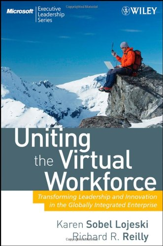 Uniting the Virtual Workforce: Transforming Leadership and Innovation in the Globally Integrated Enterprise 9780470193952
