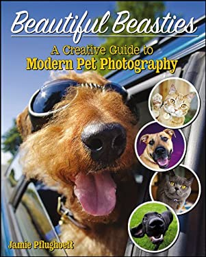 Beautiful Beasties: A Creative Guide to Modern Pet Photography 9780470932278