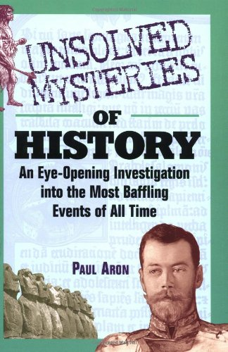 Unsolved Mysteries of History: An Eye-Opening Investigation Into the Most Baffling Events of All Time 9780471442578