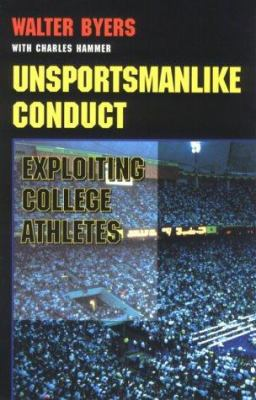 Unsportsmanlike Conduct: Exploiting College Athletes 9780472084425