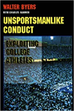 Unsportsmanlike Conduct: Exploiting College Athletes 9780472106660