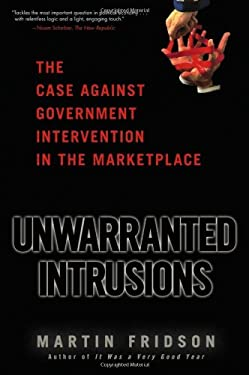 Unwarranted Intrusions: The Case Against Government Intervention in the Marketplace 9780471687139