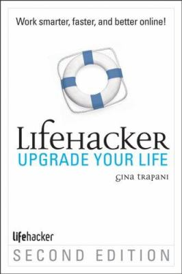 Upgrade Your Life: The Lifehacker Guide to Working Smarter, Faster, Better 9780470238363