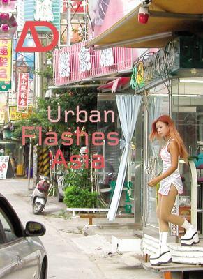 Urban Flashes Asia: New Architecture and Urbanism in Asia 9780470858318