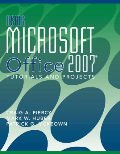 Using Microsoft Office 2007: Tutorials and Projects 9780470223901