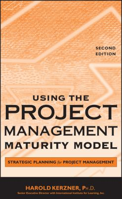 Using the Project Management Maturity Model: Strategic Planning for Project Management 9780471691617