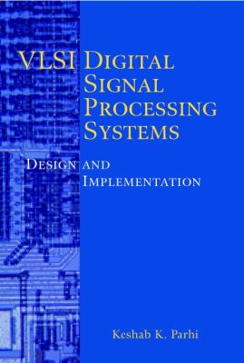 VLSI Digital Signal Processing Systems: Design and Implementation 9780471241867