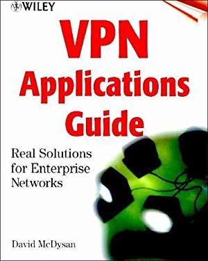 VPN Applications Guide: Real Solutions for Enterprise Networks 9780471371755