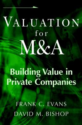 Valuation for M&A: Building Value in Private Companies 9780471411017