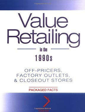Value Retailing in the 1990s: Off-Pricers, Factory Outlets, & Closeout Stores 9780471109150
