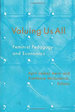 Valuing Us All: Feminist Pedagogy and Economics 9780472067046