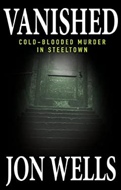 Vanished: Cold-Blooded Murder in Steeltown 9780470155493