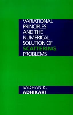 Variational Principles and the Numerical Solution of Scattering Problems 9780471181934