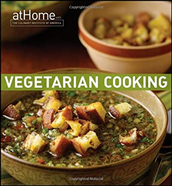 Vegetarian Cooking at Home with the Culinary Institute of America 9780470421376