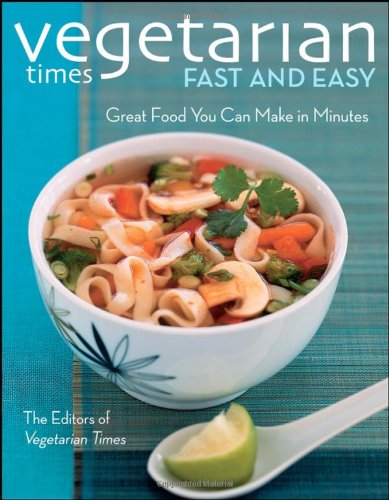 Vegetarian Times Fast and Easy: Great Foods You Can Make in Minutes 9780470085523