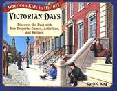 Victorian Days: Discover the Past with Fun Projects, Games, Activities, and Recipes 1554162