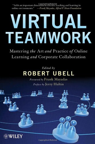 Virtual Teamwork: Mastering the Art and Practice of Online Learning and Corporate Collaboration 9780470449943