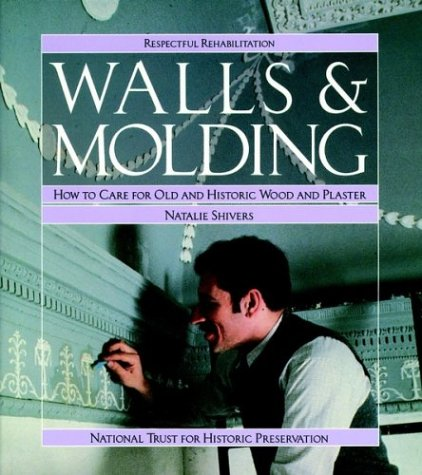 Walls and Molding: How to Care for Old and Historic Wood and Plaster 9780471144328