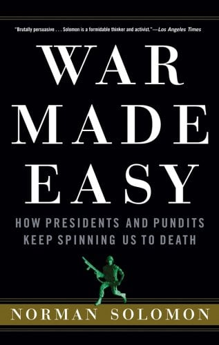 War Made Easy: How Presidents and Pundits Keep Spinning Us to Death 9780471790013