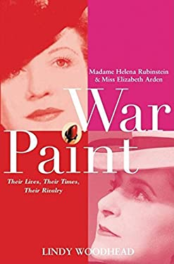 War Paint: Madame Helena Rubinstein and Miss Elizabeth Arden: Their Lives, Their Times, Their Rivalry 9780471487784