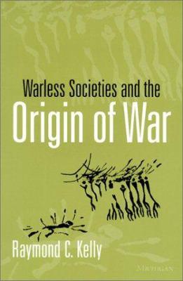 Warless Societies and the Origin of War 9780472067381