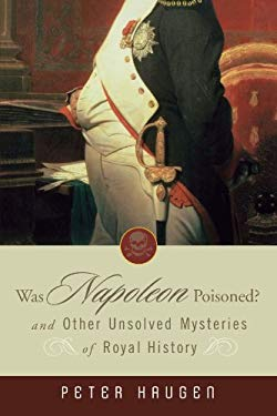 Was Napoleon Poisoned?: And Other Unsolved Mysteries of Royal History 9780470041260