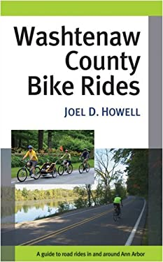 Washtenaw County Bike Rides: A Guide to Road Rides in and Around Ann Arbor 9780472033300