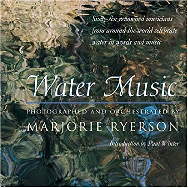 Water Music: Sixty-Six Renowned Musicians from Around the World Celebrate Water in Words and Music 9780472113385