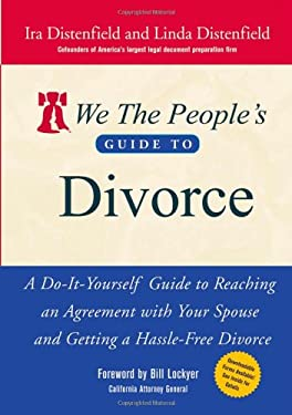 We the People's Guide to Divorce: A Do-It-Yourself Guide to Reaching an Agreement with Your Spouse and Getting a Hassle-Free Divorce 9780471730453