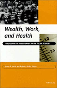 Wealth, Work, and Health: Innovations in Measurement in the Social Sciences 9780472110261