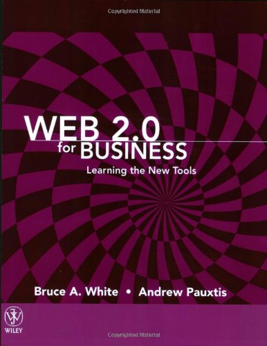 Web 2.0 for Business: Learning the New Tools 9780470436189
