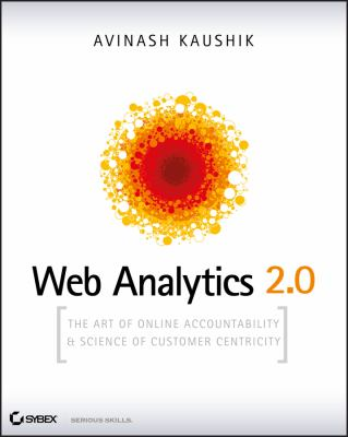 Web Analytics 2.0: The Art of Online Accountability & Science of Customer Centricity [With CDROM] 9780470529393
