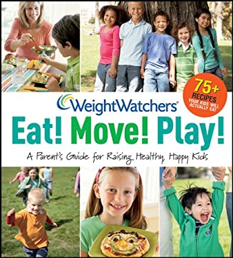Weight Watchers Eat! Move! Play!: A Parent's Guide for Raising Healthy, Happy Kids 9780470474204