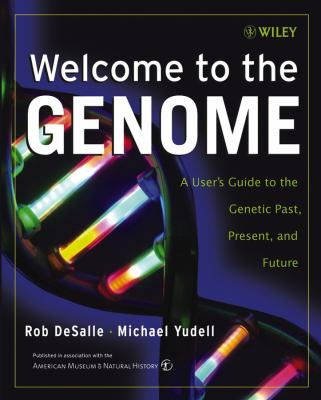 Welcome to the Genome: A User's Guide to the Genetic Past, Present, and Future 9780471453314