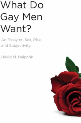 What Do Gay Men Want?: An Essay on Sex, Risk, and Subjectivity 9780472033652