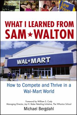 What I Learned from Sam Walton: How to Compete and Thrive in a Wal-Mart World 9780471920168
