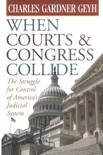 When Courts & Congress Collide: The Struggle for Control of America's Judicial System 9780472099221