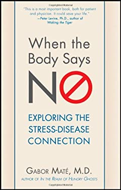 When the Body Says No: Exploring the Stress-Disease Connection 9780470923351