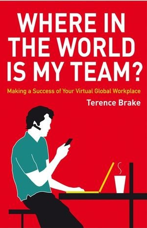 Where in the World Is My Team: Making a Success of Your Virtual Global Workplace 9780470714294