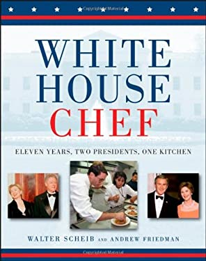 White House Chef: Eleven Years, Two Presidents, One Kitchen 9780471798422
