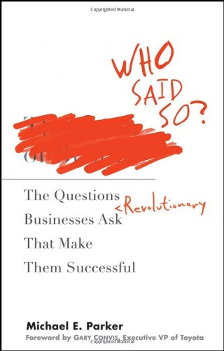 Who Said So?: The Questions Revolutionary Businesses Ask That Make Them Successful 9780470212806