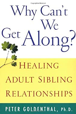 Why Can't We Get Along?: Healing Adult Sibling Relationships 9780471388425