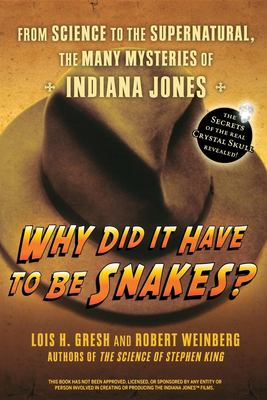 Why Did It Have to Be Snakes?: From Science to the Supernatural, the Many Mysteries of Indiana Jones 9780470225561