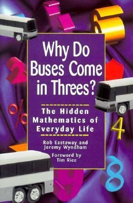 Why Do Buses Come in Threes: The Hidden Mathematics of Everyday Life 9780471347569